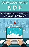 CÓMO GANAR DINERO KDP. Consejos para autopublicar y vender en Kindle Direct Publishing de Amazon : Publica y rentabiliza al máximo libros de bajo contenido en Kindle Direct Publishing. (GUIA CORTA)