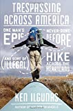 Trespassing Across America: One Man's Epic, Never-Done-Before (and Sort of Illegal) Hike Across the Heartland [Idioma Inglés]