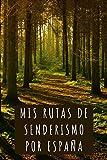 Mis Rutas De Senderismo Por España: 120 Páginas Con Plantillas Para Rellenar Con Los Detalles De Las Rutas Que Vas Realizando