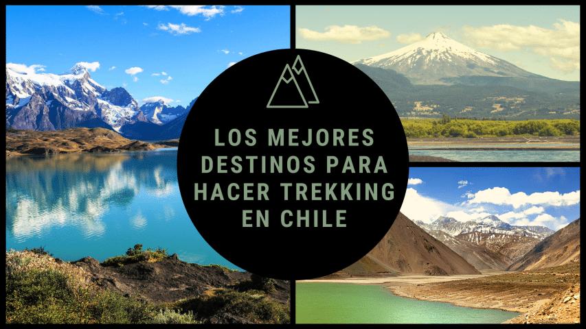 Los mejores destinos para hacer trekking en Chile rutas - de senderismo - rutas de trekking - viajes de aventura