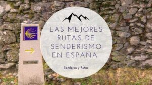 Las mejores rutas de senderismo en España