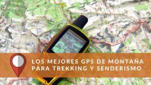 Los mejores GPS de Montaña para Trekking y Senderismo