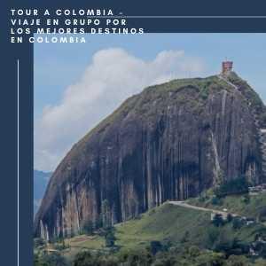 Tour A Colombia – Viaje En Grupo Por Los Mejores Destinos En Colombia -El Peñon