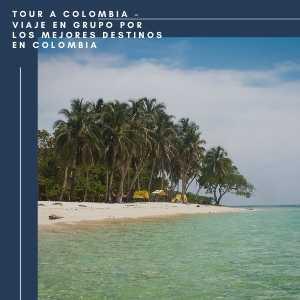 Tour A Colombia – Viaje En Grupo Por Los Mejores Destinos En Colombia -Playa Blanca-