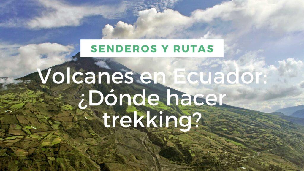 Volcanes en Ecuador: ¿Dónde hacer trekking?