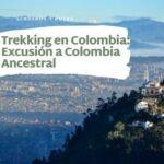 Trekking en Colombia-Excusión a Colombia Ancestral-bogotá