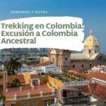 Trekking en Colombia-Excusión a Colombia Ancestral-cartagena