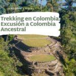 Trekking en Colombia-Excusión a Colombia Ancestral-ciudad perdida