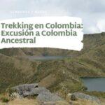 Trekking en Colombia-Excusión a Colombia Ancestral-pnn chingaza
