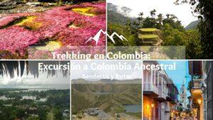 Trekking en Colombia - Excursión a Colombia Ancestral
