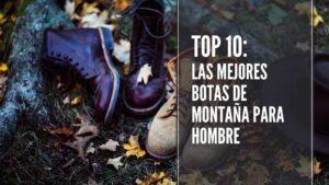 Top 10: Las mejores botas de montaña para hombre
