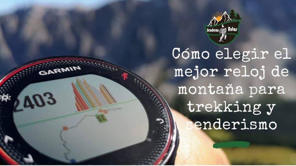 Cómo elegir el mejor reloj de montaña para trekking y senderismo